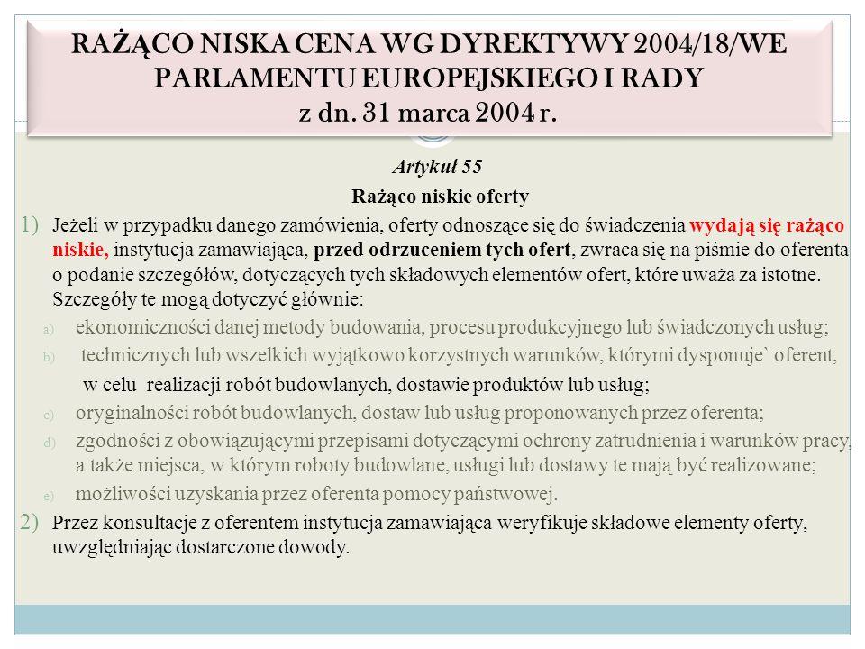Artykuł 55 Rażąco niskie oferty 1) Jeżeli w przypadku danego zamówienia, oferty odnoszące się do świadczenia wydają się rażąco niskie, instytucja zama