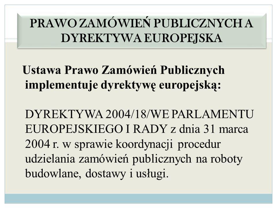 Ustawa Prawo Zamówień Publicznych implementuje dyrektywę europejską: DYREKTYWA 2004/18/WE PARLAMENTU EUROPEJSKIEGO I RADY z dnia 31 marca 2004 r. w sp