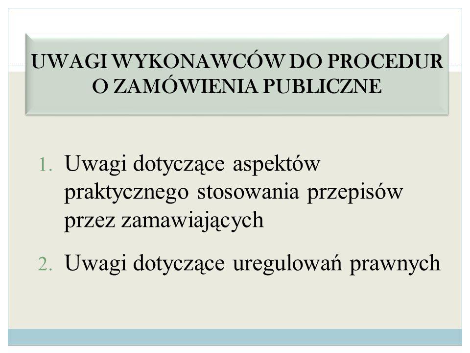 1. Uwagi dotyczące aspektów praktycznego stosowania przepisów przez zamawiających 2. Uwagi dotyczące uregulowań prawnych UWAGI WYKONAWCÓW DO PROCEDUR