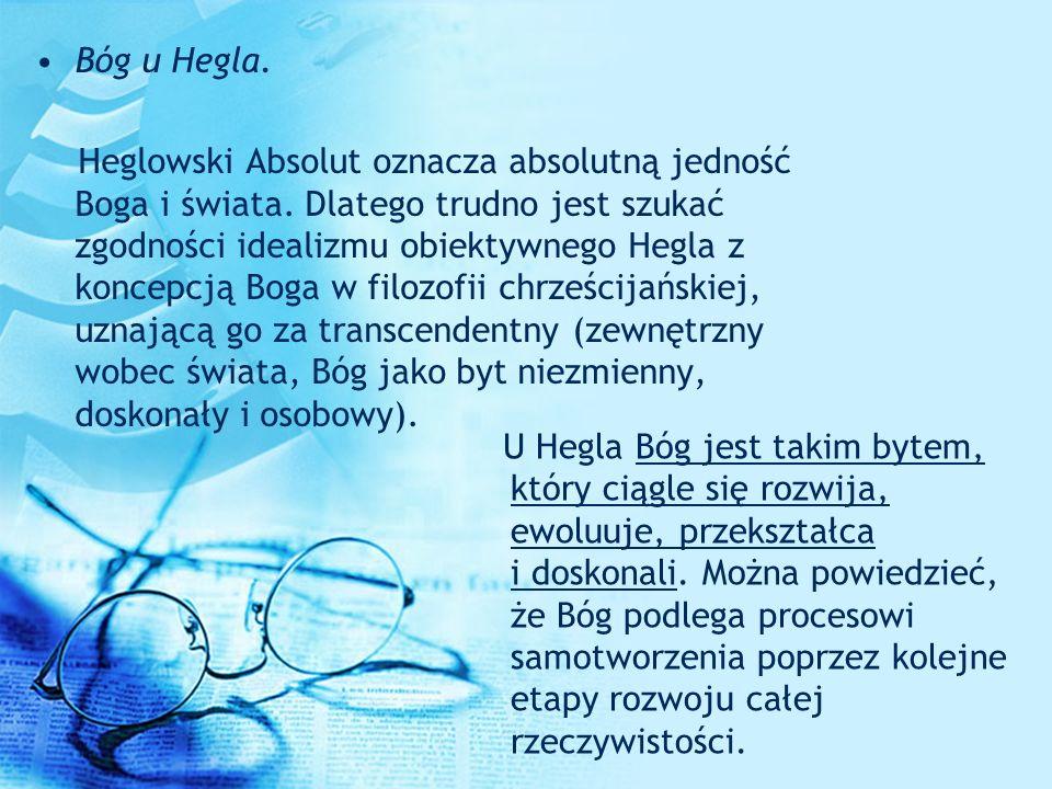 Bóg u Hegla. Heglowski Absolut oznacza absolutną jedność Boga i świata. Dlatego trudno jest szukać zgodności idealizmu obiektywnego Hegla z koncepcją
