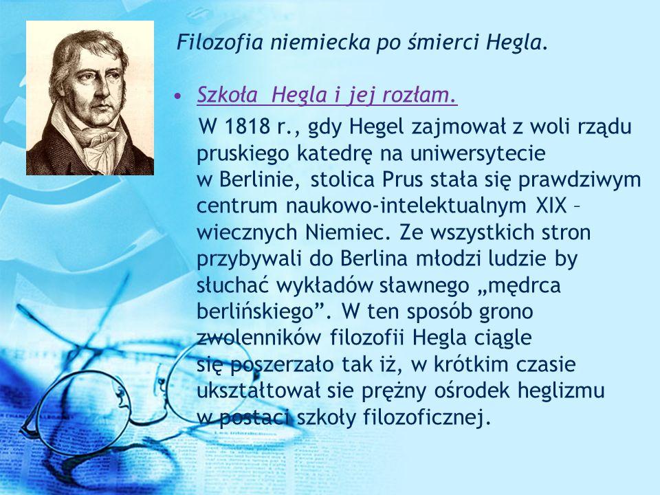 Filozofia niemiecka po śmierci Hegla. Szkoła Hegla i jej rozłam. W 1818 r., gdy Hegel zajmował z woli rządu pruskiego katedrę na uniwersytecie w Berli