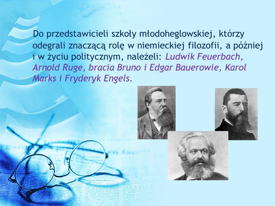 Do przedstawicieli szkoły młodoheglowskiej, którzy odegrali znaczącą rolę w niemieckiej filozofii, a później i w życiu politycznym, należeli: Ludwik F