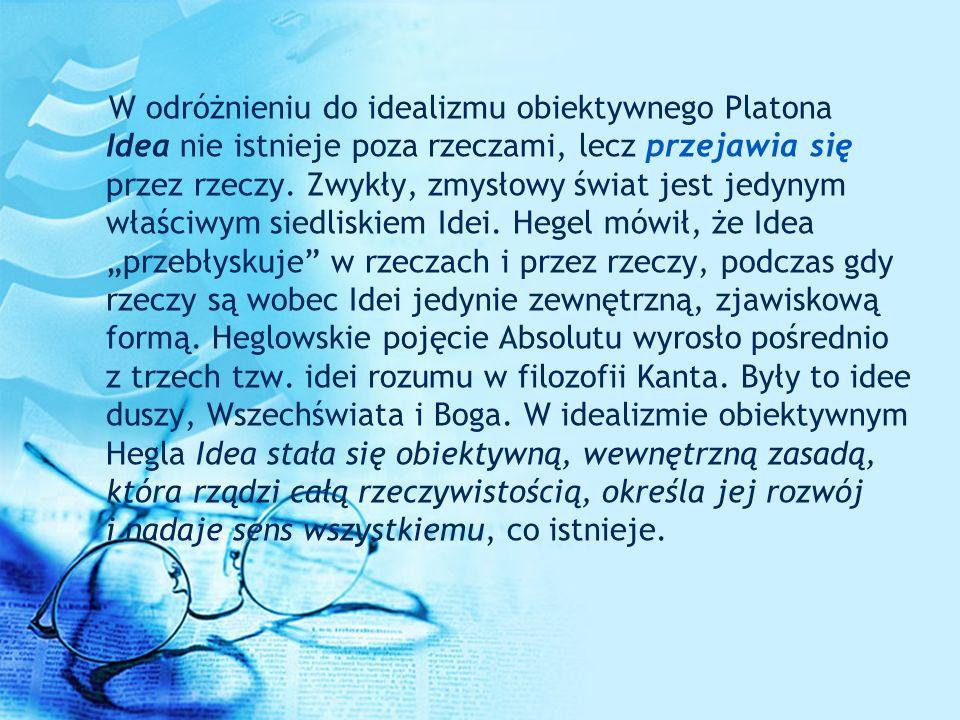 W odróżnieniu do idealizmu obiektywnego Platona Idea nie istnieje poza rzeczami, lecz przejawia się przez rzeczy. Zwykły, zmysłowy świat jest jedynym