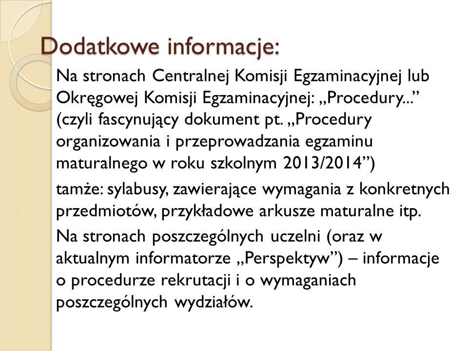 Dodatkowe informacje: Na stronach Centralnej Komisji Egzaminacyjnej lub Okręgowej Komisji Egzaminacyjnej: Procedury... (czyli fascynujący dokument pt.