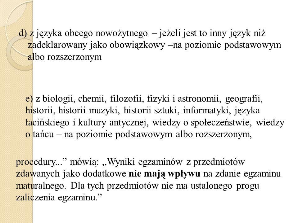 d) z języka obcego nowożytnego – jeżeli jest to inny język niż zadeklarowany jako obowiązkowy –na poziomie podstawowym albo rozszerzonym procedury...