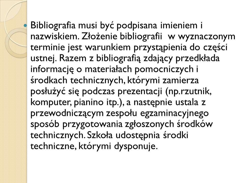 Bibliografia musi być podpisana imieniem i nazwiskiem. Złożenie bibliografii w wyznaczonym terminie jest warunkiem przystąpienia do części ustnej. Raz