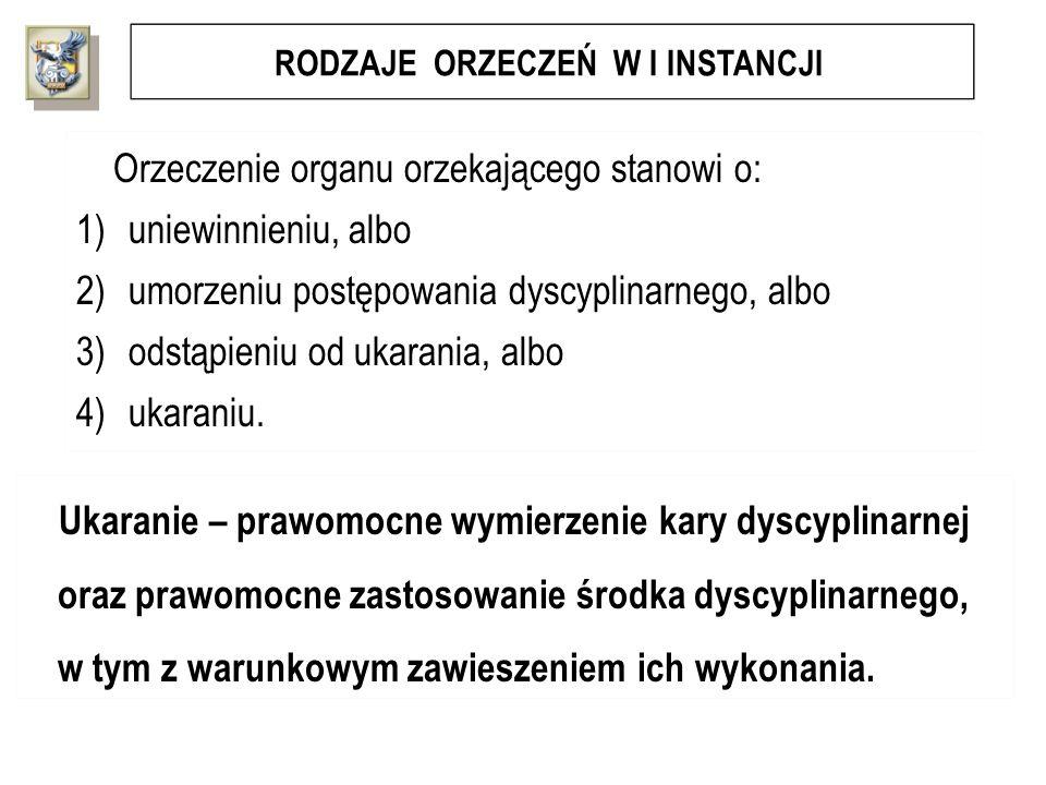 RODZAJE ORZECZEŃ W I INSTANCJI Orzeczenie organu orzekającego stanowi o: 1)uniewinnieniu, albo 2)umorzeniu postępowania dyscyplinarnego, albo 3)odstąp