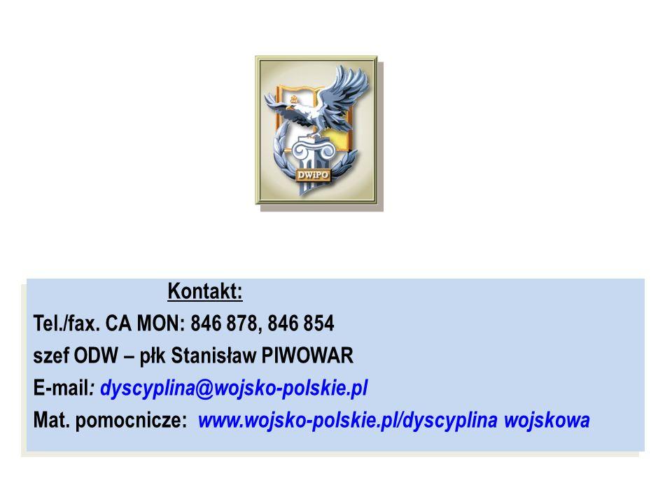 Kontakt: Tel./fax. CA MON: 846 878, 846 854 szef ODW – płk Stanisław PIWOWAR E-mail : dyscyplina@wojsko-polskie.pl Mat. pomocnicze: www.wojsko-polskie