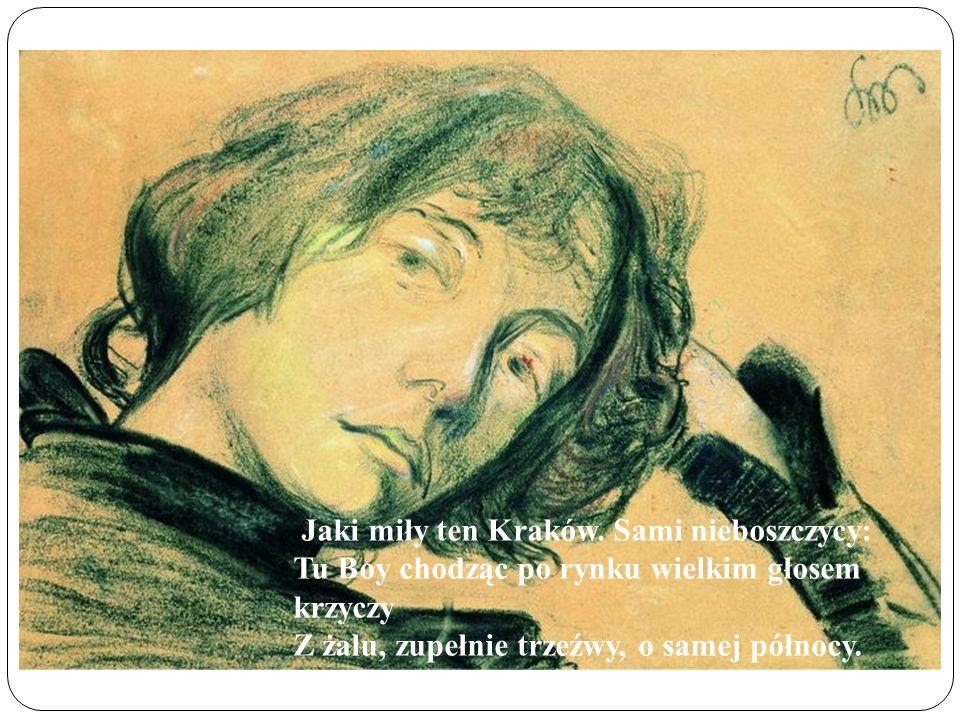 Jaki miły ten Kraków. Sami nieboszczycy: Tu Boy chodząc po rynku wielkim głosem krzyczy Z żalu, zupełnie trzeźwy, o samej północy.