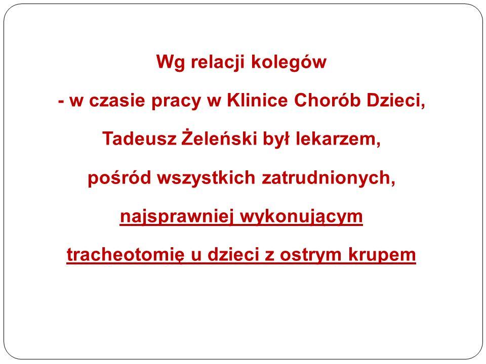 Wg relacji kolegów - w czasie pracy w Klinice Chorób Dzieci, Tadeusz Żeleński był lekarzem, pośród wszystkich zatrudnionych, najsprawniej wykonującym