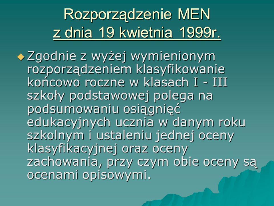 I etap kształcenia Zgodnie z rozporządzeniem MEN z dnia 19 kwietnia 1999r. w kl. I - III szkoły podstawowej została wprowadzona ocena opisowa. Rozporz