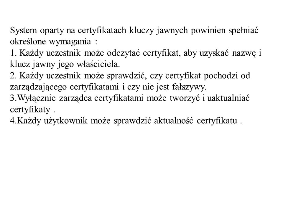 System oparty na certyfikatach kluczy jawnych powinien spełniać określone wymagania : 1.