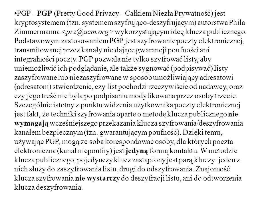 PGP - PGP (Pretty Good Privacy - Całkiem Niezła Prywatność) jest kryptosystemem (tzn.