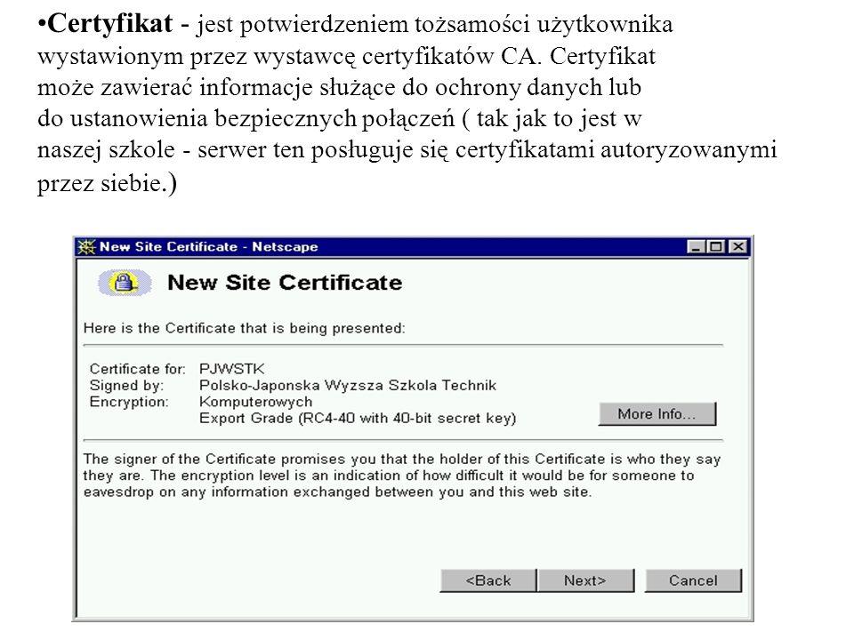 Certyfikat - jest potwierdzeniem tożsamości użytkownika wystawionym przez wystawcę certyfikatów CA.
