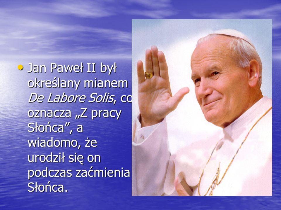 Jan Paweł II był określany mianem De Labore Solis, co oznacza Z pracy Słońca, a wiadomo, że urodził się on podczas zaćmienia Słońca. Jan Paweł II był