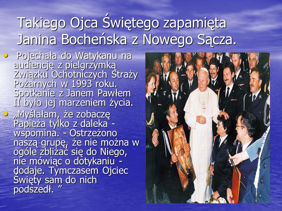 Takiego Ojca Świętego zapamięta Janina Bocheńska z Nowego Sącza. Pojechała do Watykanu na audiencję z pielgrzymką Związku Ochotniczych Straży Pożarnyc