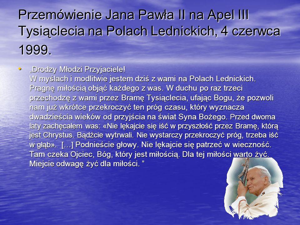 Przemówienie Jana Pawła II na Apel III Tysiąclecia na Polach Lednickich, 4 czerwca 1999. Przemówienie Jana Pawła II na Apel III Tysiąclecia na Polach