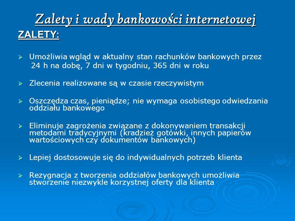 Zalety i wady bankowo ś ci internetowej ZALETY: Umożliwia wgląd w aktualny stan rachunków bankowych przez 24 h na dobę, 7 dni w tygodniu, 365 dni w ro