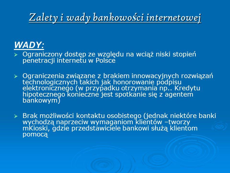 Zalety i wady bankowo ś ci internetowej WADY: Ograniczony dostęp ze względu na wciąż niski stopień penetracji internetu w Polsce Ograniczenia związane
