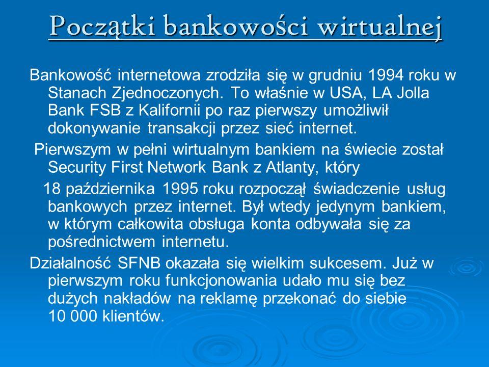 Pocz ą tki bankowo ś ci wirtualnej Bankowość internetowa zrodziła się w grudniu 1994 roku w Stanach Zjednoczonych. To właśnie w USA, LA Jolla Bank FSB