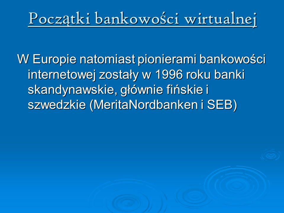 Pocz ą tki bankowo ś ci wirtualnej W Europie natomiast pionierami bankowości internetowej zostały w 1996 roku banki skandynawskie, głównie fińskie i s