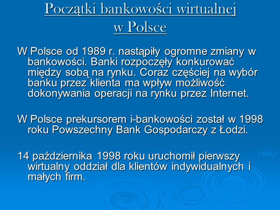 Pocz ą tki bankowo ś ci wirtualnej w Polsce W Polsce od 1989 r. nastąpiły ogromne zmiany w bankowości. Banki rozpoczęły konkurować między sobą na rynk