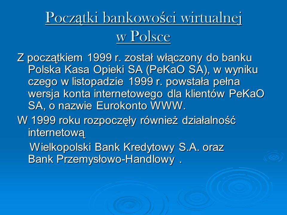 Pocz ą tki bankowo ś ci wirtualnej w Polsce Z początkiem 1999 r. został włączony do banku Polska Kasa Opieki SA (PeKaO SA), w wyniku czego w listopadz