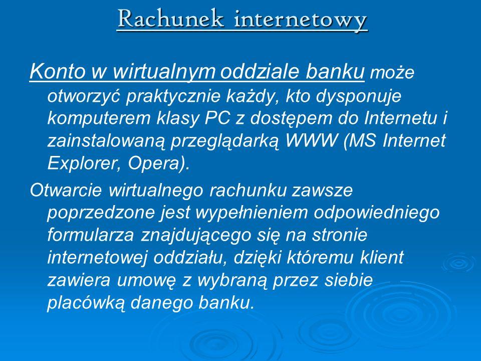 Rachunek internetowy Konto w wirtualnym oddziale banku może otworzyć praktycznie każdy, kto dysponuje komputerem klasy PC z dostępem do Internetu i za