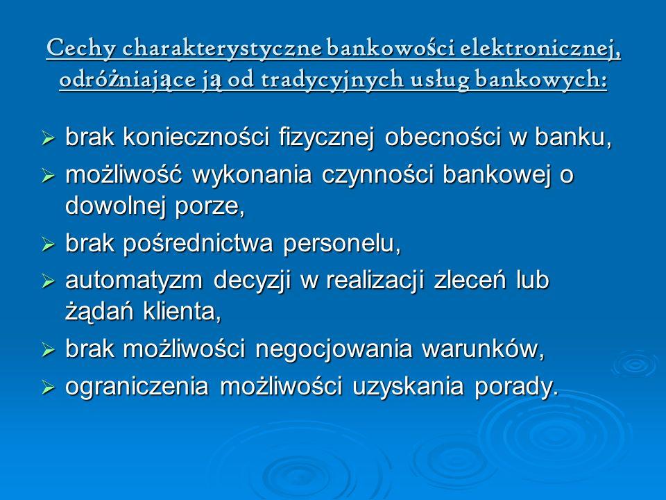 Cechy charakterystyczne bankowo ś ci elektronicznej, odró ż niaj ą ce j ą od tradycyjnych usług bankowych: brak konieczności fizycznej obecności w ban