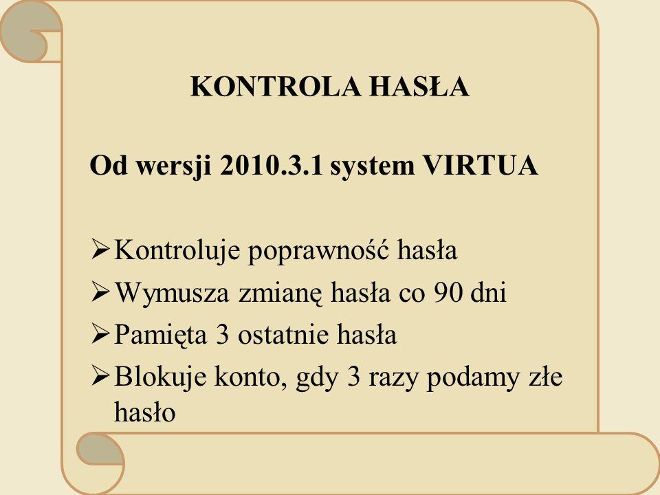 KONTROLA HASŁA Od wersji 2010.3.1 system VIRTUA Kontroluje poprawność hasła Wymusza zmianę hasła co 90 dni Pamięta 3 ostatnie hasła Blokuje konto, gdy 3 razy podamy złe hasło