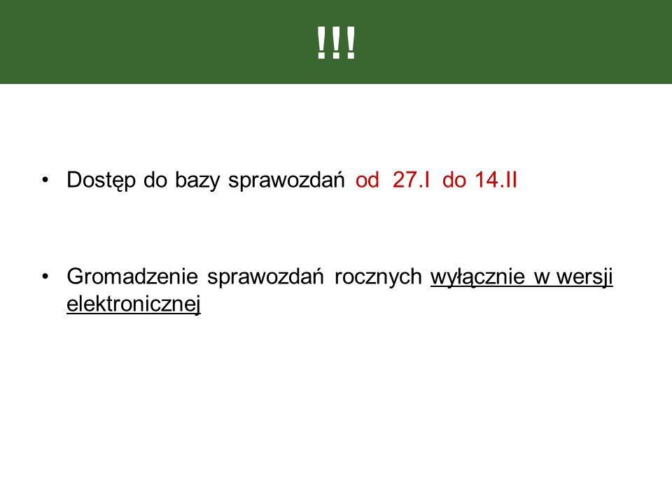 !!! Dostęp do bazy sprawozdań od 27.I do 14.II Gromadzenie sprawozdań rocznych wyłącznie w wersji elektronicznej