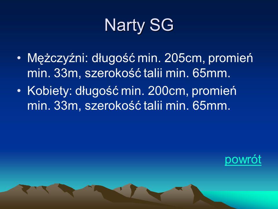 Narty SG Mężczyźni: długość min. 205cm, promień min. 33m, szerokość talii min. 65mm. Kobiety: długość min. 200cm, promień min. 33m, szerokość talii mi