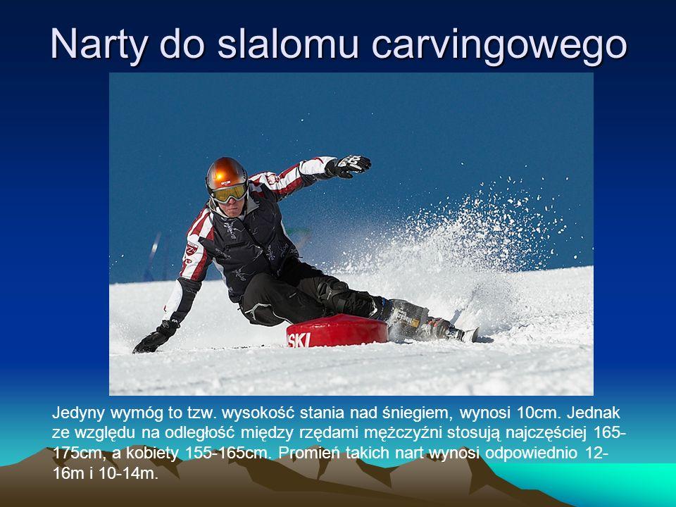 Narty do slalomu carvingowego Jedyny wymóg to tzw. wysokość stania nad śniegiem, wynosi 10cm. Jednak ze względu na odległość między rzędami mężczyźni