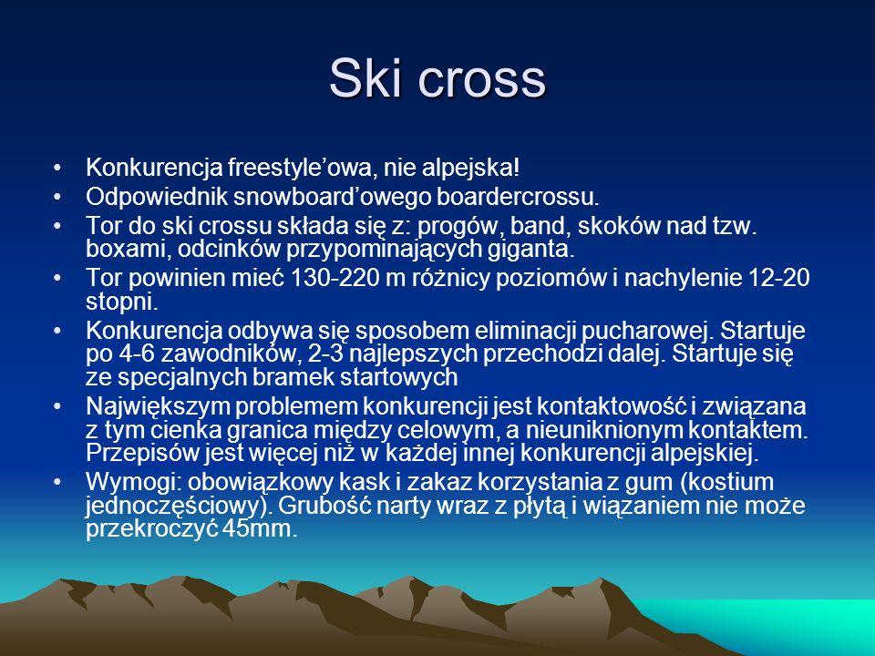 Ski cross Konkurencja freestyleowa, nie alpejska! Odpowiednik snowboardowego boardercrossu. Tor do ski crossu składa się z: progów, band, skoków nad t