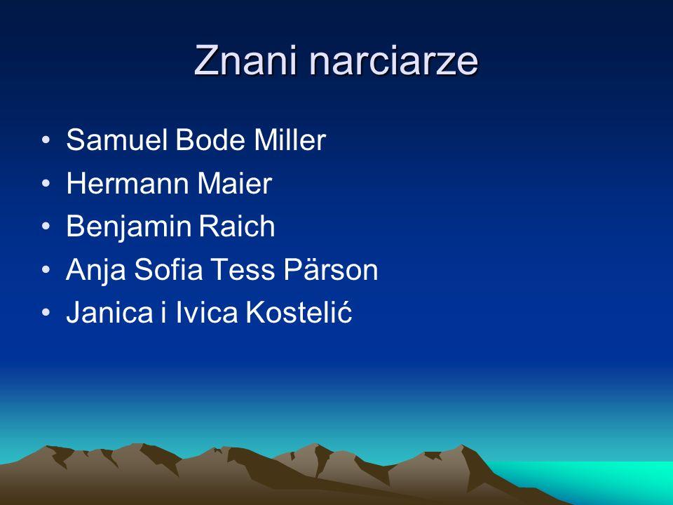 Znani narciarze Samuel Bode Miller Hermann Maier Benjamin Raich Anja Sofia Tess Pärson Janica i Ivica Kostelić