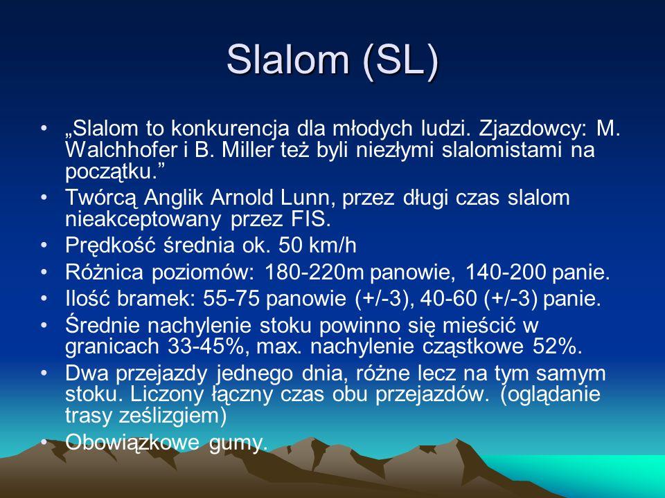 Slalom (SL) Slalom to konkurencja dla młodych ludzi. Zjazdowcy: M. Walchhofer i B. Miller też byli niezłymi slalomistami na początku. Twórcą Anglik Ar