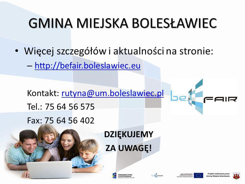 GMINA MIEJSKA BOLESŁAWIEC Więcej szczegółów i aktualności na stronie: – http://befair.boleslawiec.eu http://befair.boleslawiec.eu Kontakt: rutyna@um.b