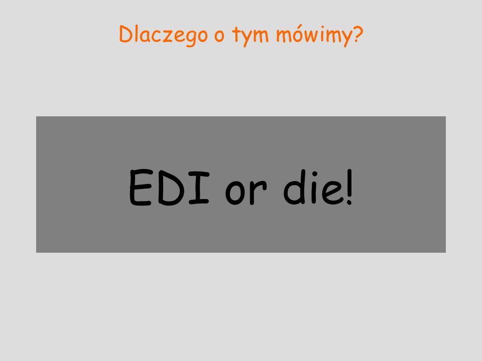 Dlaczego o tym mówimy? EDI or die!