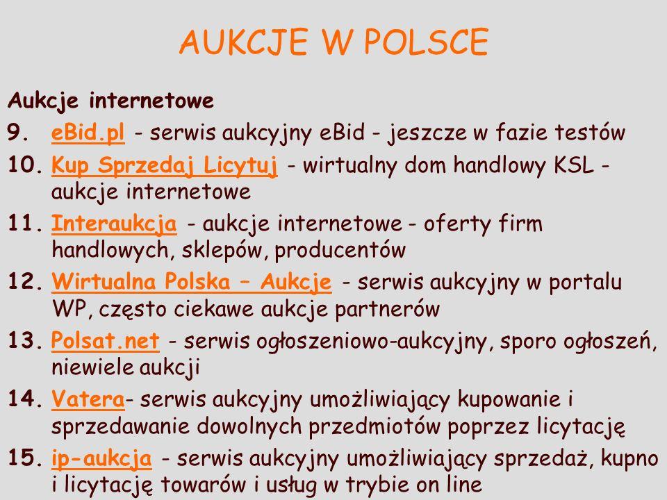AUKCJE W POLSCE Aukcje internetowe 9.eBid.pl - serwis aukcyjny eBid - jeszcze w fazie testóweBid.pl 10.Kup Sprzedaj Licytuj - wirtualny dom handlowy K
