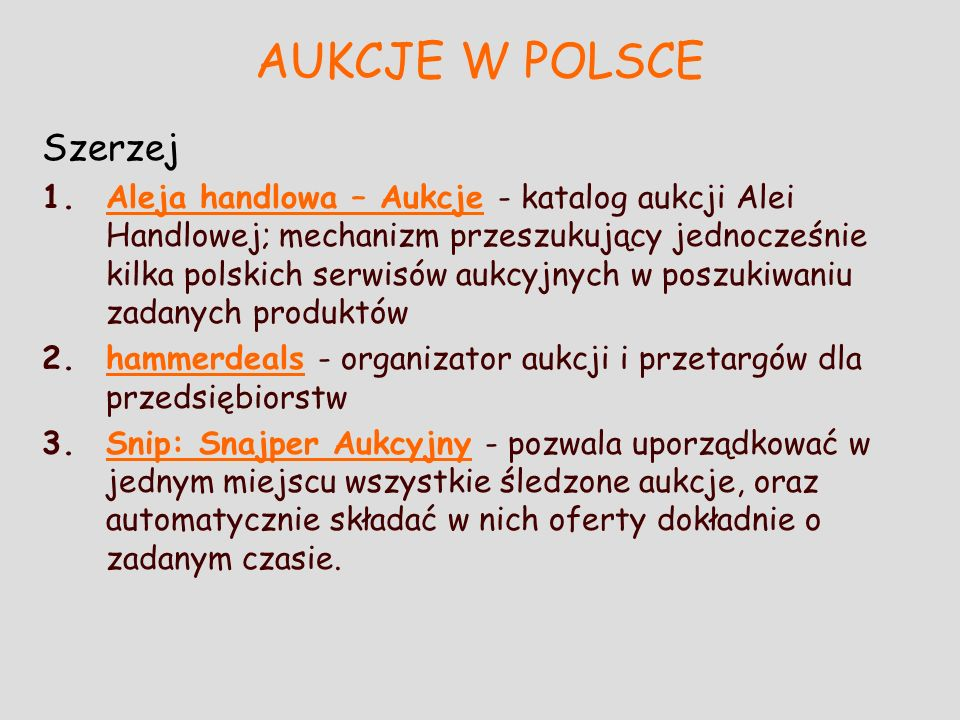 AUKCJE W POLSCE Szerzej 1.Aleja handlowa – Aukcje - katalog aukcji Alei Handlowej; mechanizm przeszukujący jednocześnie kilka polskich serwisów aukcyj