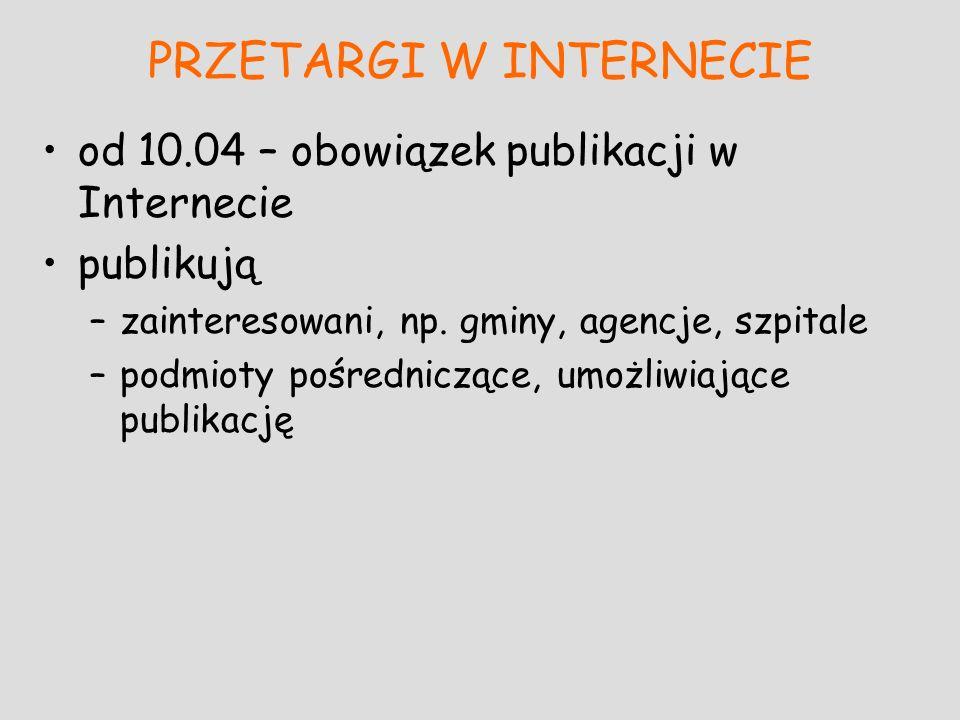 PRZETARGI W INTERNECIE od 10.04 – obowiązek publikacji w Internecie publikują –zainteresowani, np. gminy, agencje, szpitale –podmioty pośredniczące, u