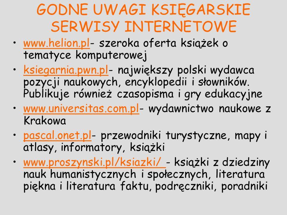 GODNE UWAGI KSIĘGARSKIE SERWISY INTERNETOWE www.helion.pl- szeroka oferta książek o tematyce komputerowejwww.helion.pl ksiegarnia.pwn.pl- największy p