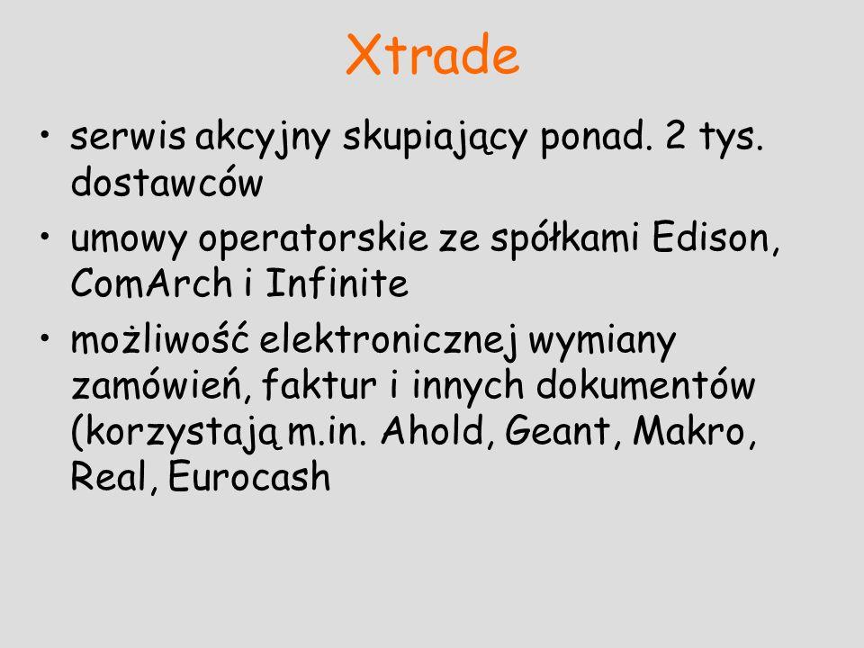Xtrade serwis akcyjny skupiający ponad. 2 tys. dostawców umowy operatorskie ze spółkami Edison, ComArch i Infinite możliwość elektronicznej wymiany za