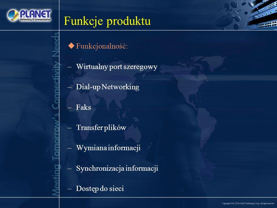 Funkcje produktu Funkcjonalność: –Wirtualny port szeregowy –Dial-up Networking –Faks –Transfer plików –Wymiana informacji –Synchronizacja informacji –Dostęp do sieci