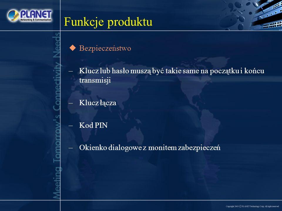 Funkcje produktu Bezpieczeństwo –Klucz lub hasło muszą być takie same na początku i końcu transmisji –Klucz łącza –Kod PIN –Okienko dialogowe z monitem zabezpieczeń