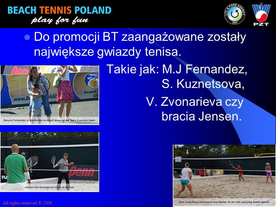 Do promocji BT zaangażowane zostały największe gwiazdy tenisa. Takie jak: M.J Fernandez,,S. Kuznetsova, V. Zvonarieva czy bracia Jensen. All rights re