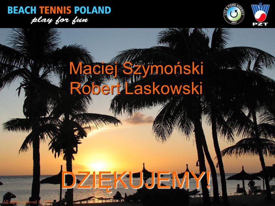 Maciej Szymoński Robert Laskowski DZIĘKUJEMY! All rights reserved © 2008