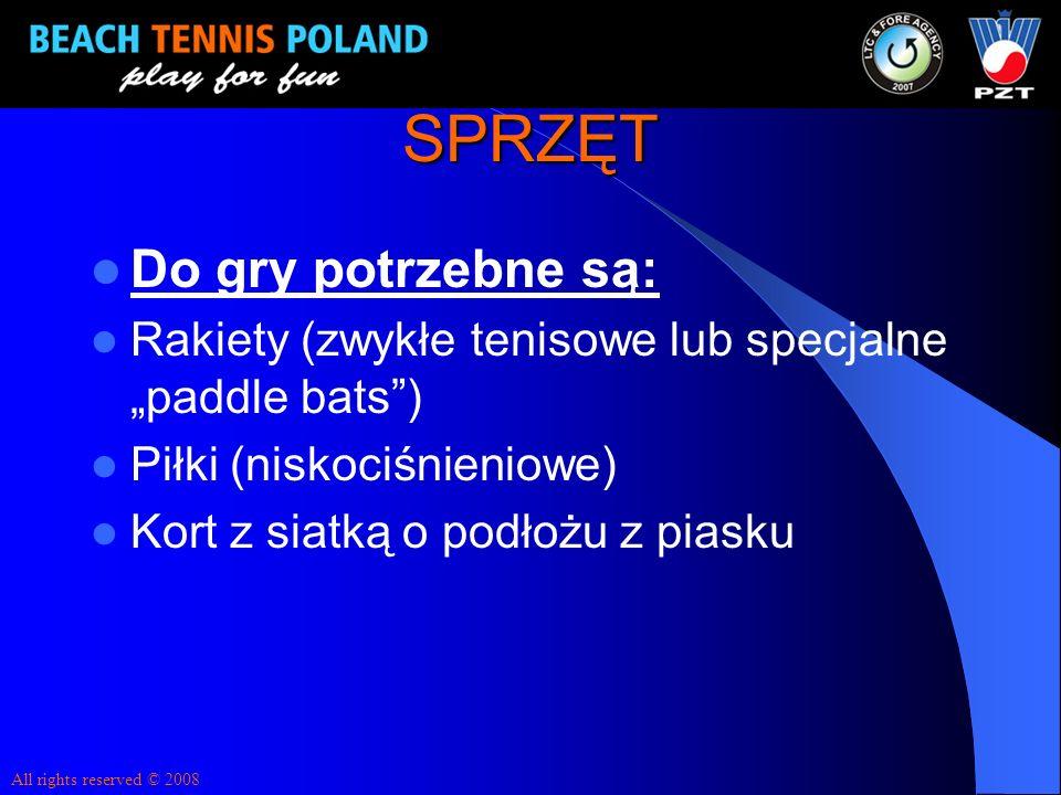 SPRZĘT Do gry potrzebne są: Rakiety (zwykłe tenisowe lub specjalne paddle bats) Piłki (niskociśnieniowe) Kort z siatką o podłożu z piasku All rights r