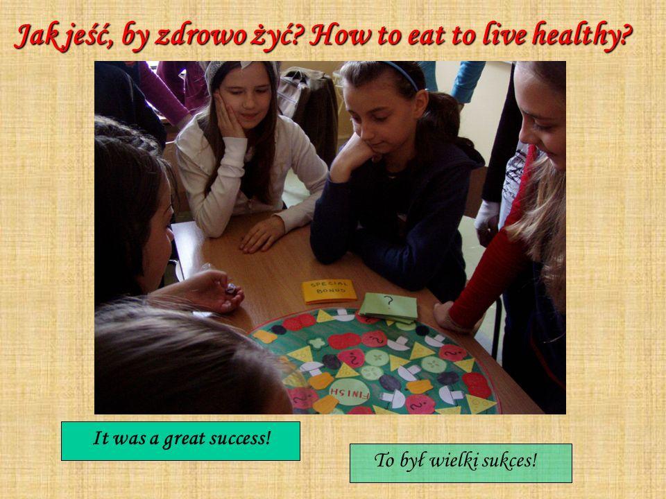 Jak jeść, by zdrowo żyć? How to eat to live healthy? Jak jeść, by zdrowo żyć? How to eat to live healthy? It was a great success! To był wielki sukces