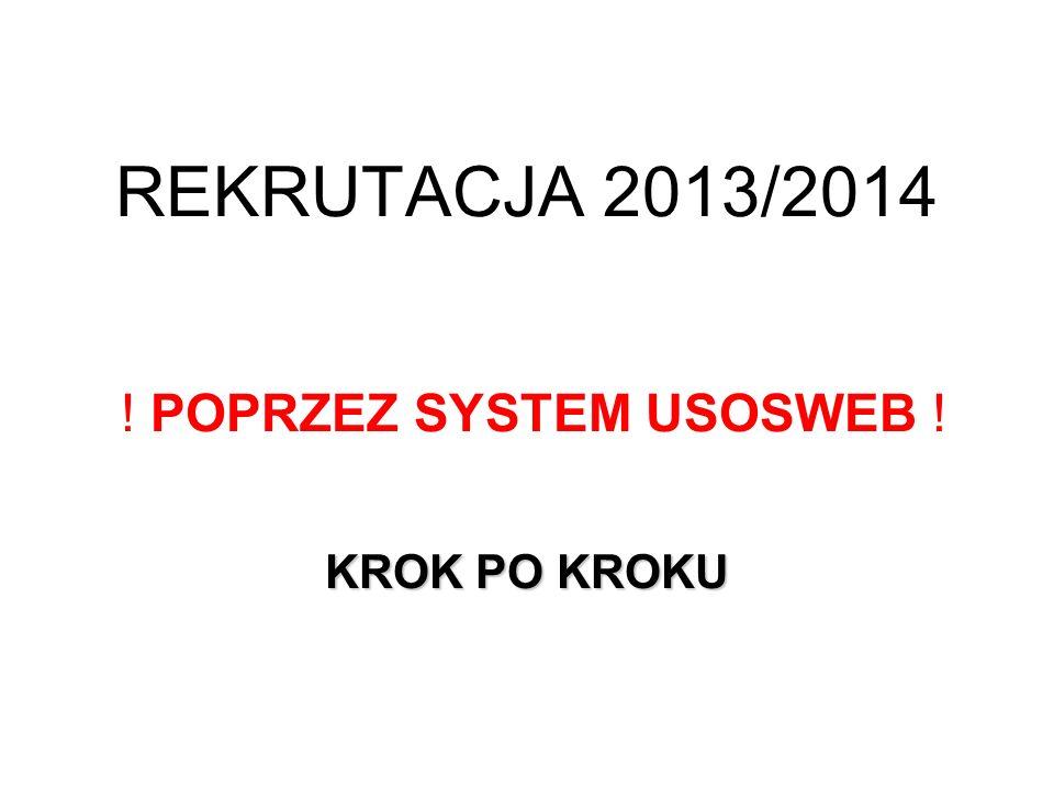 REKRUTACJA 2013/2014 ! POPRZEZ SYSTEM USOSWEB ! KROK PO KROKU